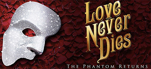 Love Never Dies: Experience the Sequel to Phantom of the Opera